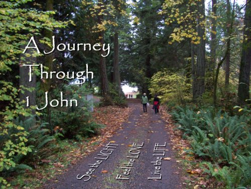 A Journey Through 1 John - See the LIGHT-Feel the LOVE-Live the LIFE!