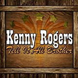 Kenny Rogers - Tell It All Brother
