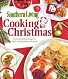 Cooking for Christmas: Favorite Holiday Recipes to Share with Family and Friends (Southern Living (Paperback Oxmoor))
