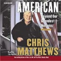 American: Beyond our Grandest Notions Audiobook by Chris Matthews Narrated by Chris Matthews