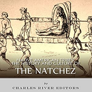 Native American Tribes: The History and Culture of the Natchez Audiobook