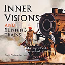 Inner Visions and Running Trains: Baba Faqir Chand and the Tibetan Book of the Dead Audiobook by David Christopher Lane Narrated by Jason Zenobia