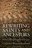 Rewriting Saints and Ancestors : Memory and Forgetting in France, 500-1200, Bouchard, Constance Brittain, 0812246365