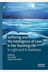 Suffering and the Intelligence of Love in the Teaching Life: In Light and In Darkness Kindle Edition