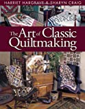 The Art of Classic Quiltmaking, Harriet Hargrave and Sharyn Craig, 1571200703