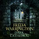 Dark Cathedral: Dark Cathedral, Book 1 Audiobook by Freda Warrington Narrated by Nicholas Camm