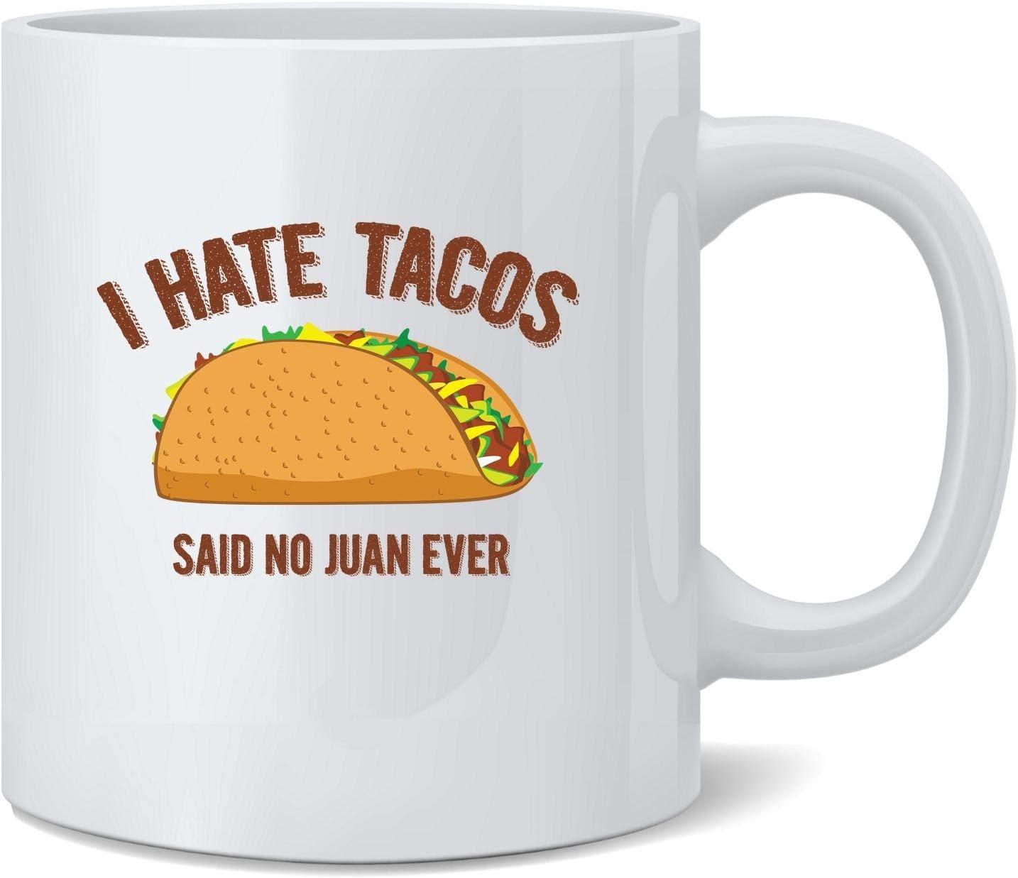 Poster Foundry I Hate Tacos Said No Juan Ever Cinco de Mayo Funny Ceramic Coffee Mug Tea Cup Fun Novelty Gift 12 oz