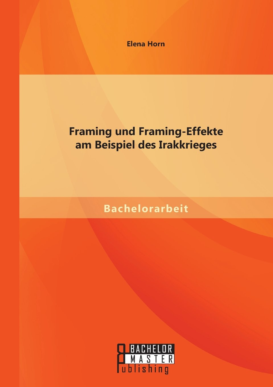 Framing und Framing-Effekte am Beispiel des Irakkrieges: Amazon.de ...