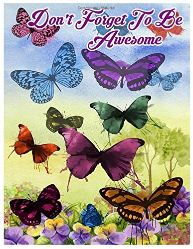 Download Don't Forget To Be Awesome: Butterflies Notebook (Composition Book Journal) (8.5 x 11 Large) (110 Pages) ebook