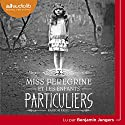Miss Peregrine et les enfants particuliers Audiobook by Ransom Riggs Narrated by Benjamin Jungers