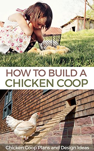 How to Build a Chicken Coop: Chicken Coop Plans and Design Ideas by [Benard, Michael]