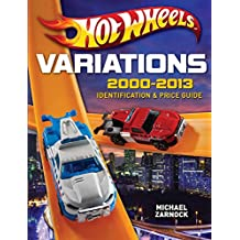 Hot Wheels Variations, 2000-2013: Identification and Price Guide