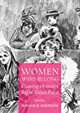 Women Who Belong: Claiming a Females Right-Filled Place (Inverting History with Microhistory), Marsha R. Robinson, 1443842044