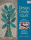 Design, Create and Quilt, Rose Hughes, 1604681748