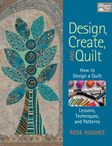 Design, Create, and Quilt: How to Design a Quilt-- Lessons, Techniques, and - Pattern Rose Quilt