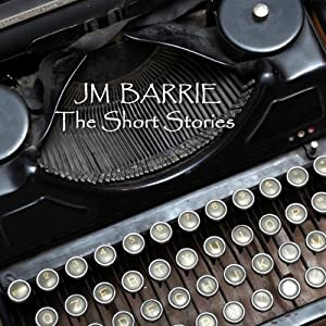 J M Barrie: The Short Stories Audiobook