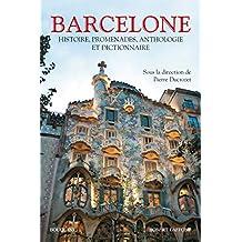 Barcelone: Histoire, promenades, anthologie et dictionnaire