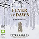 Fever at Dawn Audiobook by Péter Gárdos Narrated by Arthur Morey