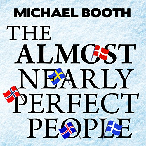 The Almost Nearly Perfect People: Behind the Myth of the Scandinavian Utopia by Tantor Audio