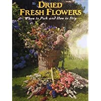 Dried Fresh Flowers from Your Garden: When to Pick and How to Dry