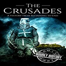 The Crusades: A History From Beginning to End Audiobook by Hourly History Narrated by Jimmy Kieffer