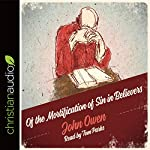 Of the Mortification of Sin in Believers: A Puritan Guide | John Owen