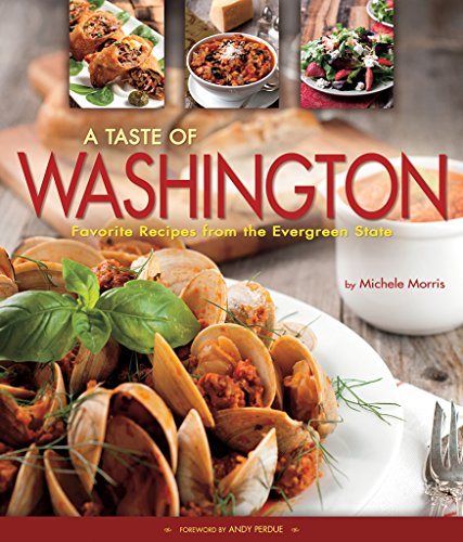 A Taste of Washington: Favorite Recipes from the Evergreen State by Michele Morris