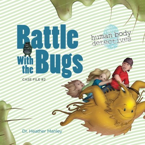 Battle with the Bugs: An Imaginative Journey Through the Immune System (Human Body Detectives) ()