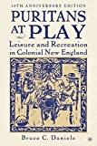 Puritans At Play, 10th Anniversary Edition: Leisure and Recreation in Colonial New England