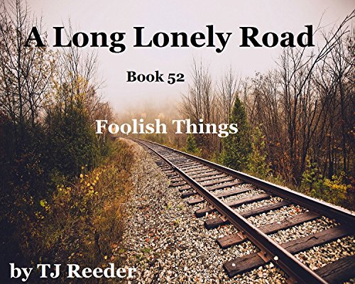 A Long Lonely Road, Foolish Things, Book 52 by [Reeder, TJ]