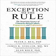 Exception to the Rule: The Surprising Science of Character-Based Culture, Engagement, and Performance Audiobook by Peter J. Rea, James K. Stoller, Alan Kolp Narrated by Doug Greene