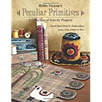 Robin Vizzone's Peculiar Primitives—A Collection of Eclectic Projects: Hand-Dyed Wool & Embroidery - Quilts, Dolls, Pillows & More