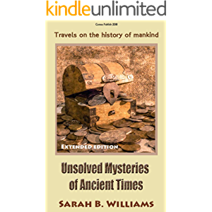 Unsolved Mysteries of Ancient Times (Extended edition): Travels on the history of mankind