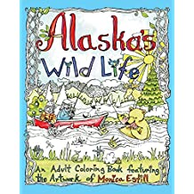 Alaska's Wild Life: An Adult Coloring Book Featuring the Artwork of Monica Estill