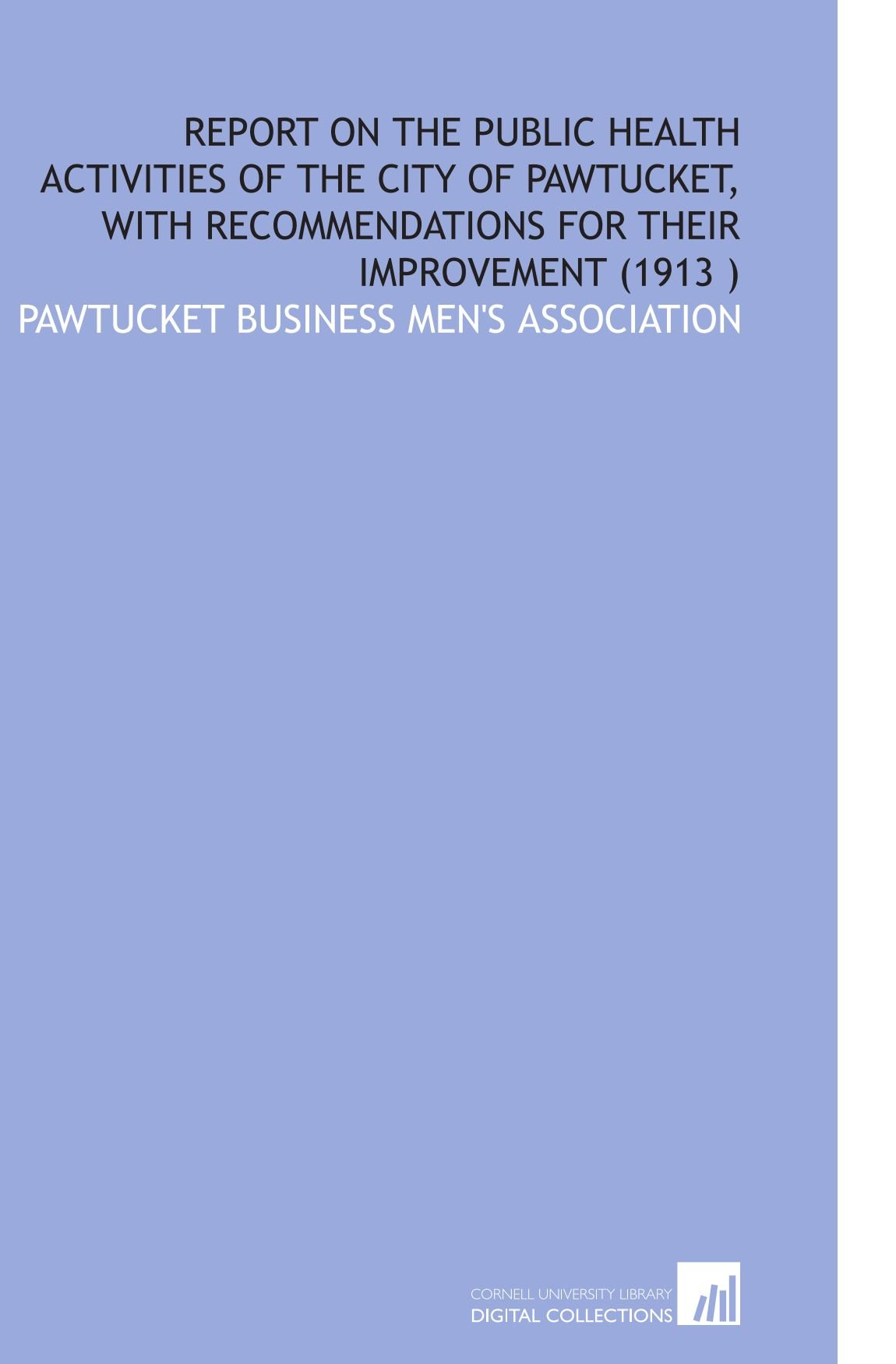 Report on the Public Health Activities of the City of Pawtucket, With Recommendations for Their Improvement (1913 ) ebook