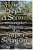 How to Prepare a Sermon: Tested Steps to Great Sermons