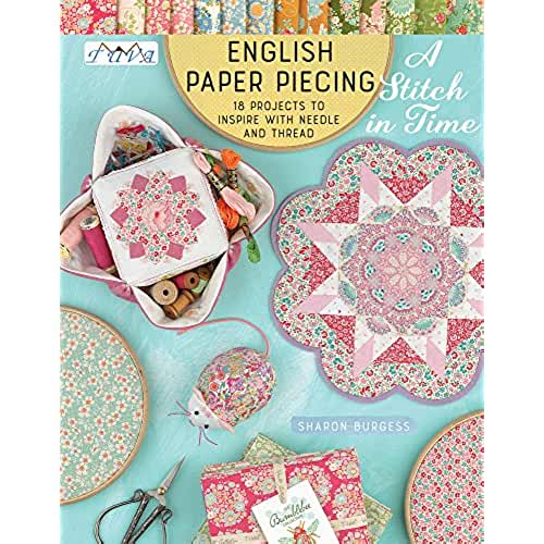 "English Paper Piecing ""A Stitch in Time"": 18 Projects to Inspire with Needle and Thread"