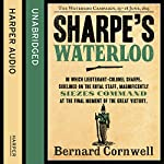 Sharpe's Waterloo: The Waterloo Campaign, 15 - 18 June, 1815: The Sharpe Series, Book 20 | Bernard Cornwell