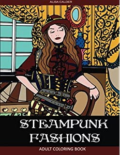Steampunk Fashions Adult Coloring Book Volume 1