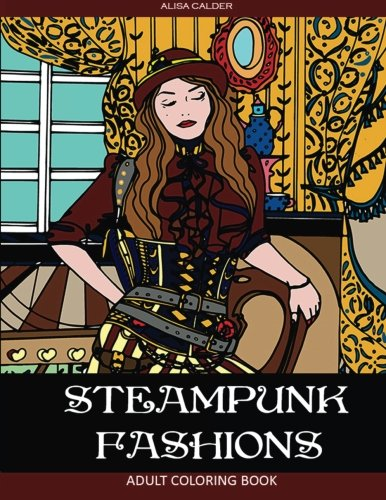 Download Steampunk Fashions: Adult Coloring Book (Steampunk Coloring) (Volume 1) pdf epub