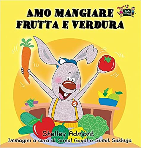 Amo mangiare frutta e verdura: I Love to Eat Fruits and Vegetables (Italian Edition) (Italian Bedtime Collection)