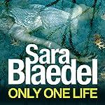 Only One Life: Louise Rick, Book 3 | Sara Blaedel