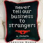 Never Tell Our Business to Strangers: A Memoir   Jennifer Mascia