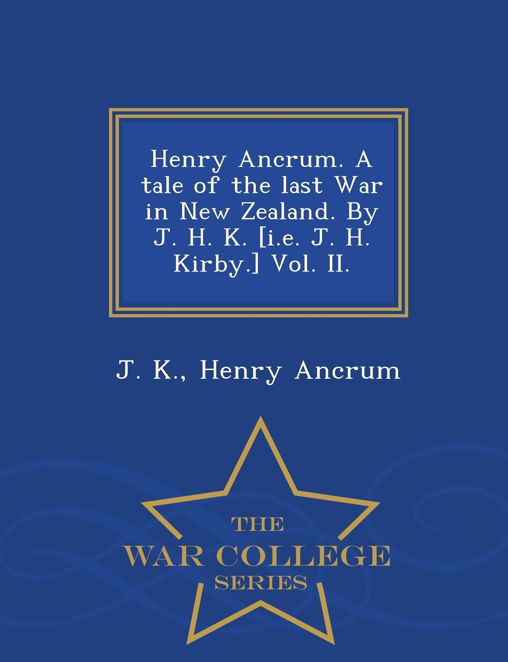 Download Henry Ancrum. A tale of the last War in New Zealand. By J. H. K. [i.e. J. H. Kirby.] Vol. II. - War College Series pdf