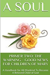 Primer Two: The Warning - Good News for Children of Mary: A Handbook for All Mankind to Become a Beloved Child of God Paperback