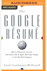 The Google Resume: How to Prepare for a Career and Land a Job at Apple, Microsoft, Google, or Any Top Tech Company CD de MP3