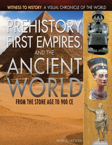 Prehistory, First Empires, and the Ancient World: From the Stone Age to 900 CE (Witness to History: A Visual Chronicle of the World)