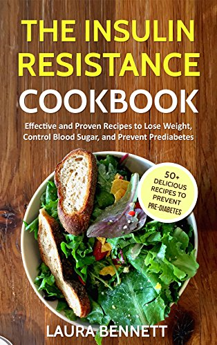The Insulin Resistance Cookbook: Effective and Proven Recipes to Lose Weight, Control Blood Sugar, and Prevent Prediabetes (Manage PCOS, Insulin resistance ... pre-diabetes, prevent diabetes Book  1) by Laura Bennett
