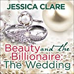 Beauty and the Billionaire: The Wedding: Billionaire Boys Club Series, Book 6.5 | Jessica Clare