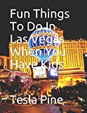 Fun Things To Do In Las Vegas When You Have Kids